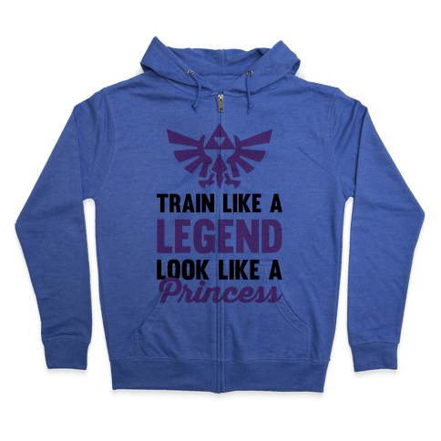 Train Like A Legend Look Like A Princess Zip Hoodie