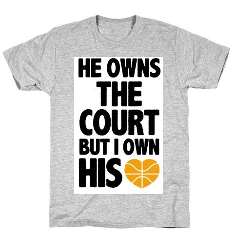 He Owns the Court (Basketball) T-Shirt