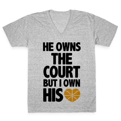 He Owns the Court (Basketball) V-Neck Tee Shirt