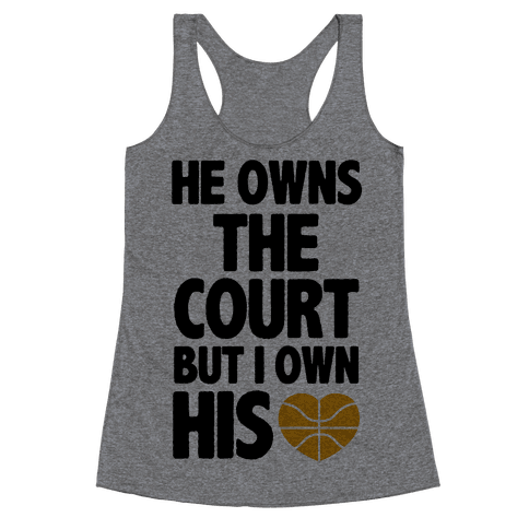 He Owns the Court (Basketball) Racerback Tank Top