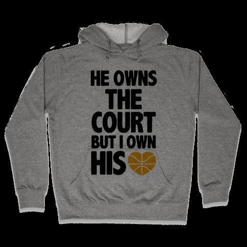 He Owns the Court (Basketball) Hooded Sweatshirt