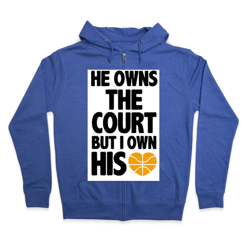 He Owns the Court (Basketball) Zip Hoodie