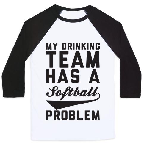 My Drinking Team Has A Softball Problem Baseball Tee