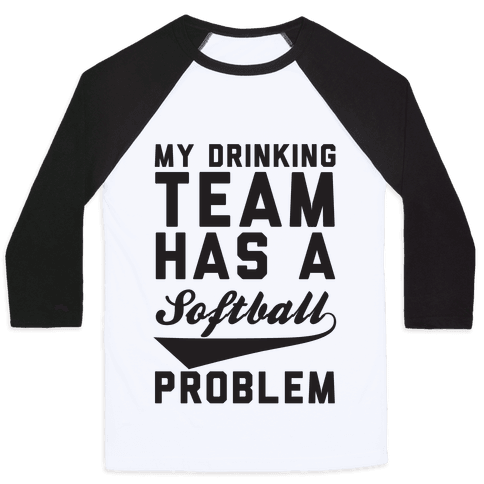 My Drinking Team Has A Softball Problem Baseball Tee