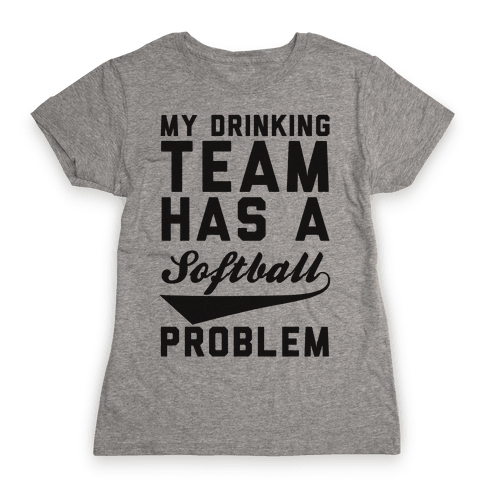 My Drinking Team Has A Softball Problem Womens T-Shirt