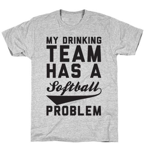 My Drinking Team Has A Softball Problem Mens T-Shirt