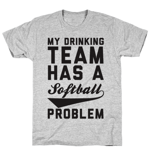 My Drinking Team Has A Softball Problem Mens T-Shirt