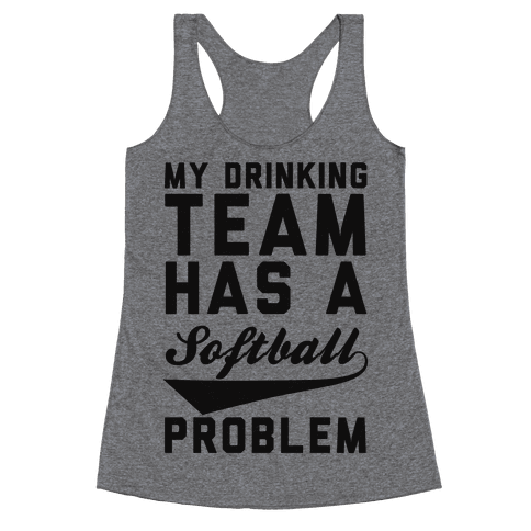 My Drinking Team Has A Softball Problem Racerback Tank Top