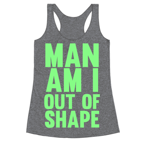 Man Am I Out Of Shape Racerback Tank Top