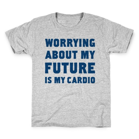 Worrying About My Future Is My Cardio Kids T-Shirt