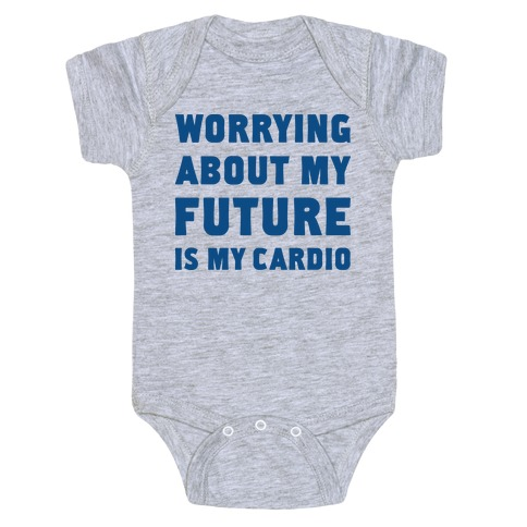 Worrying About My Future Is My Cardio Baby Onesy