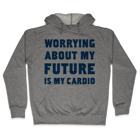 Worrying About My Future Is My Cardio Hooded Sweatshirt