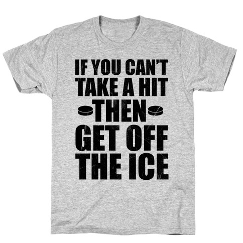 If You Can't Take A Hit T-Shirt