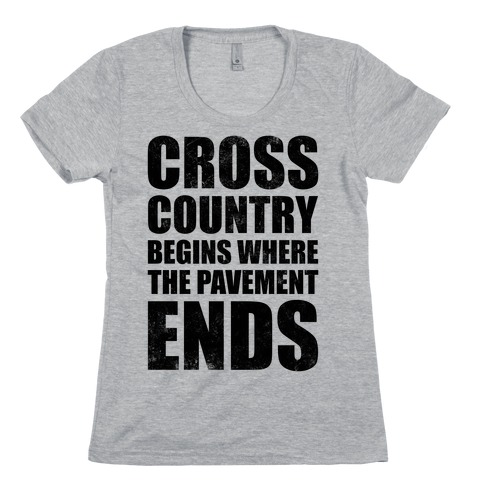 Cross Country Begins Where The Pavement Ends Womens T-Shirt