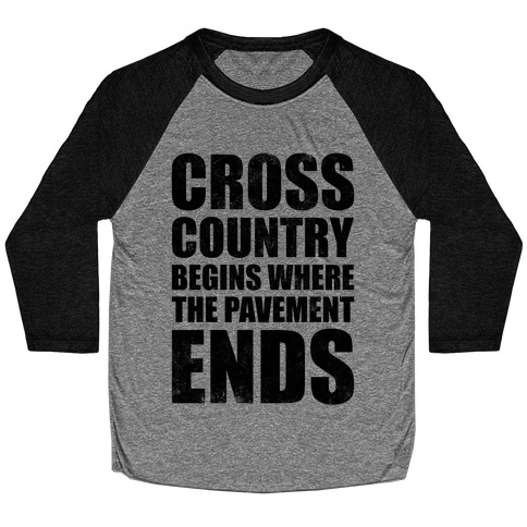 Cross Country Begins Where The Pavement Ends Baseball Tee
