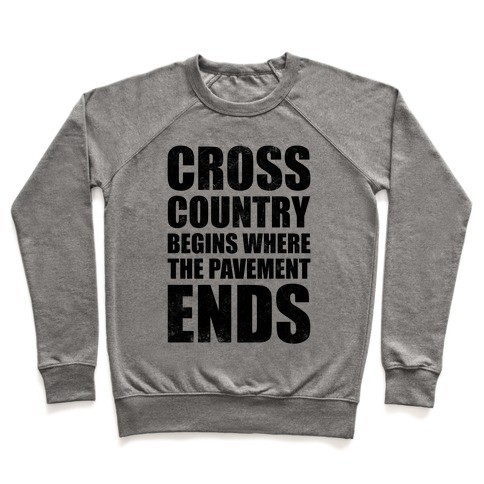 Cross Country Begins Where The Pavement Ends Pullover