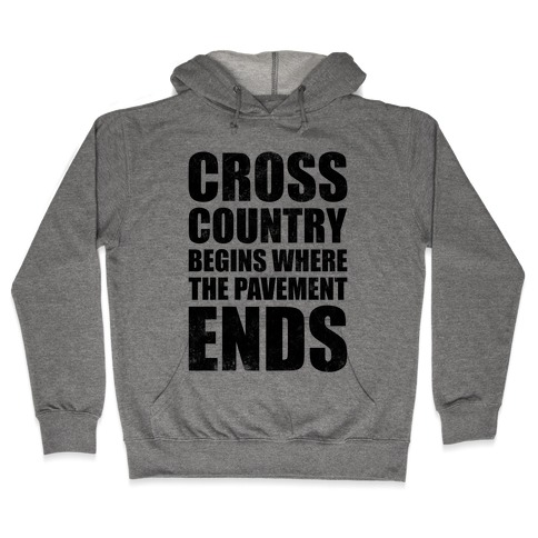 Cross Country Begins Where The Pavement Ends Hooded Sweatshirt