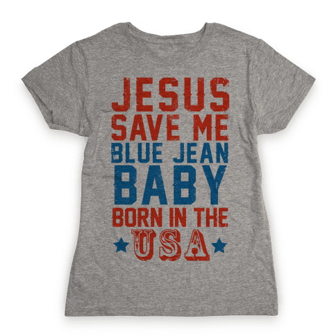 Jesus Save Me Blue jean Baby Born In The U.S.A. Womens T-Shirt