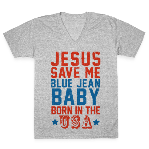 Jesus Save Me Blue jean Baby Born In The U.S.A. V-Neck Tee Shirt