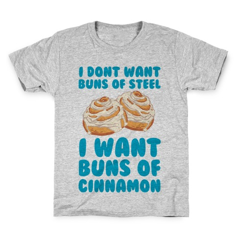 I Don't Want Buns Of Steel I Want Buns Of Cinnamon Kids T-Shirt
