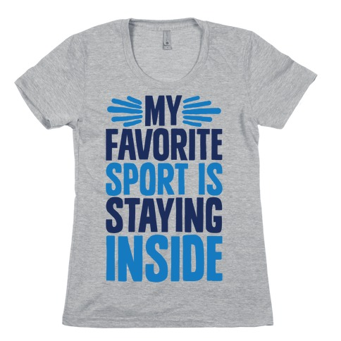 My Favorite Sport Is Staying Inside Womens T-Shirt