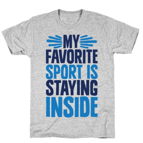 My Favorite Sport Is Staying Inside T-Shirt