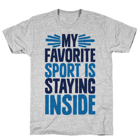 My Favorite Sport Is Staying Inside Mens T-Shirt