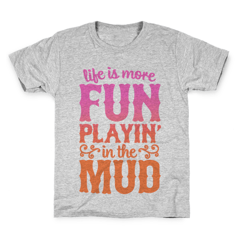 Life Is More Fun Playin' In The Mud Kids T-Shirt