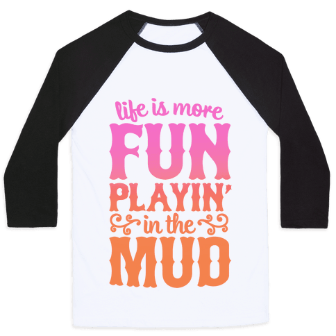Life Is More Fun Playin' In The Mud Baseball Tee