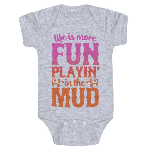 Life Is More Fun Playin' In The Mud Baby Onesy