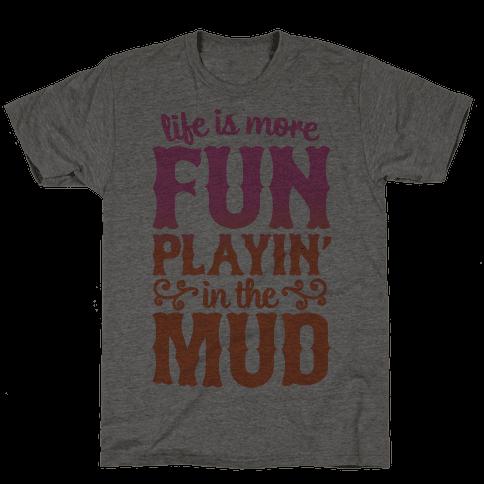 Life Is More Fun Playin' In The Mud