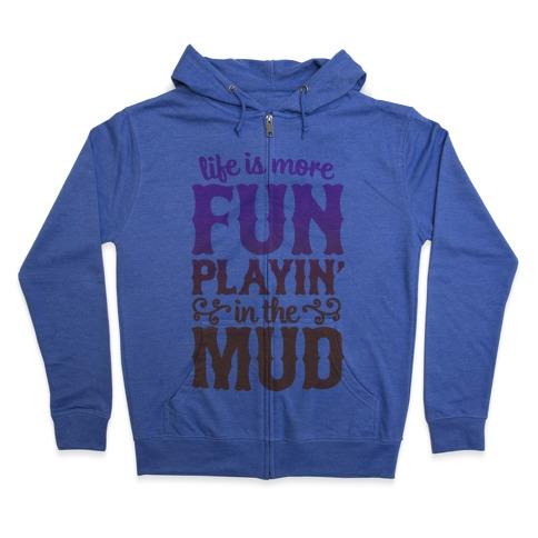 Life Is More Fun Playin' In The Mud Zip Hoodie
