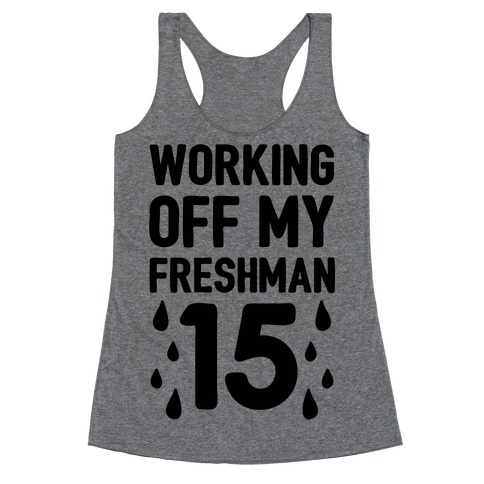 Working Off My Freshman 15 Racerback Tank Top