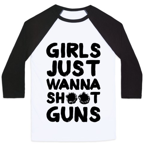 Girls Just Wanna Shoot Guns Baseball Tee