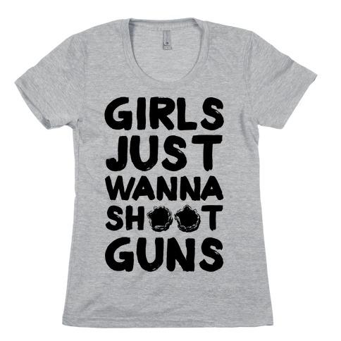 Girls Just Wanna Shoot Guns Womens T-Shirt
