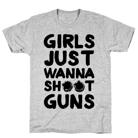 Girls Just Wanna Shoot Guns Mens/Unisex T-Shirt