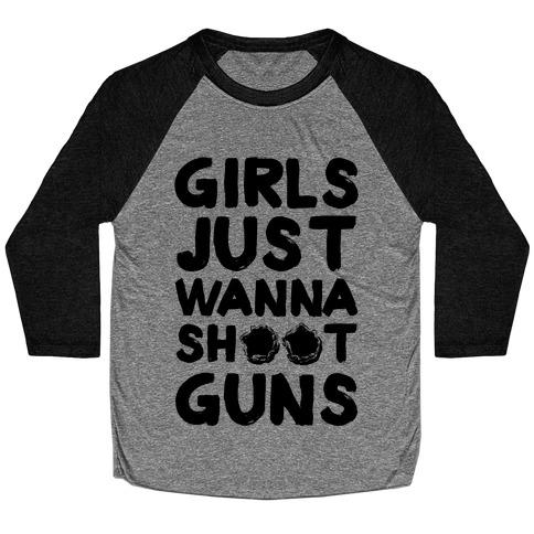 Girls Just Wanna Shoot Guns Baseball Tee