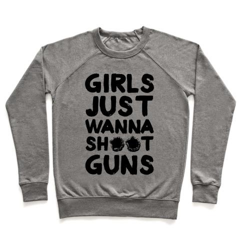 Girls Just Wanna Shoot Guns Pullover
