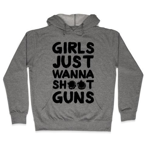 Girls Just Wanna Shoot Guns Hooded Sweatshirt