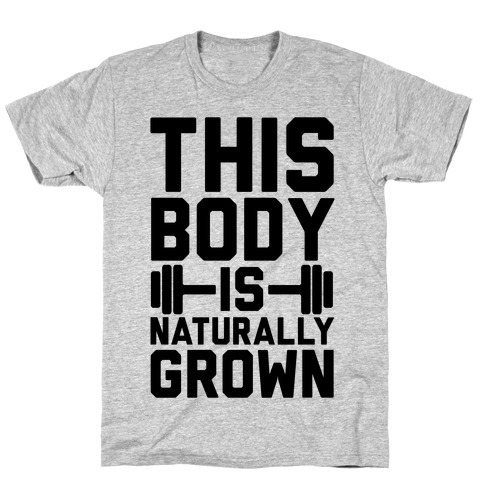 This Body Is Naturally Grown Mens T-Shirt