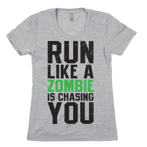 Run Like A Zombie Is Chasing You Womens T-Shirt