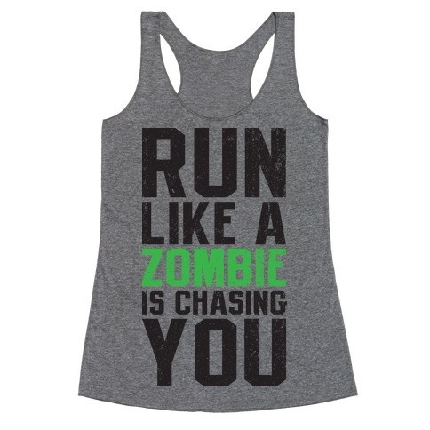 Run Like A Zombie Is Chasing You Racerback Tank Top
