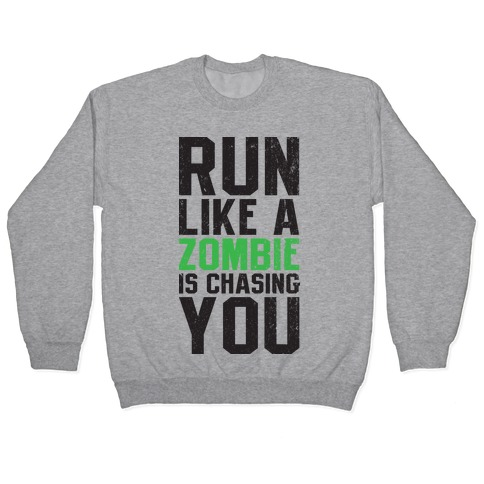 Run Like A Zombie Is Chasing You Pullover