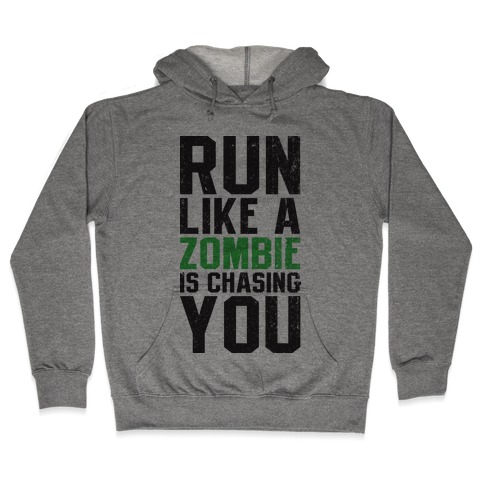 Run Like A Zombie Is Chasing You Hooded Sweatshirt