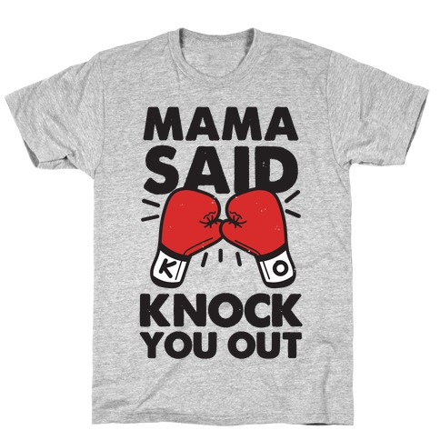 Mama Said Knock You Out (boxing shirt) T-Shirt