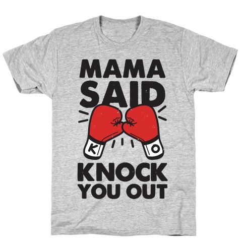 Mama Said Knock You Out (boxing shirt) T-Shirt
