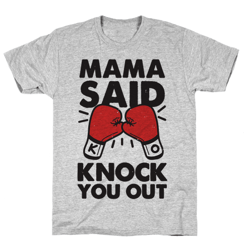 Mama Said Knock You Out (boxing shirt) Mens T-Shirt