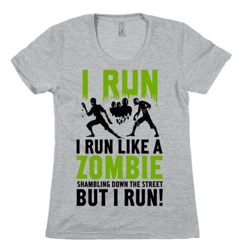 I Run Like a Zombie Shambling Down the Street... Womens T-Shirt