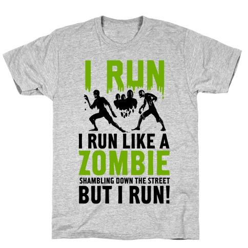 I Run Like a Zombie Shambling Down the Street... Mens/Unisex T-Shirt