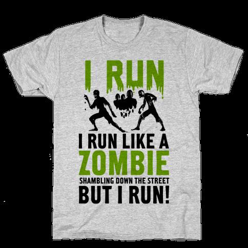I Run Like a Zombie Shambling Down the Street... Mens T-Shirt